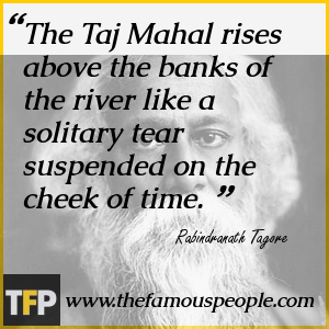 The Taj Mahal rises above the banks of the river like a solitary tear suspended on the cheek of time.