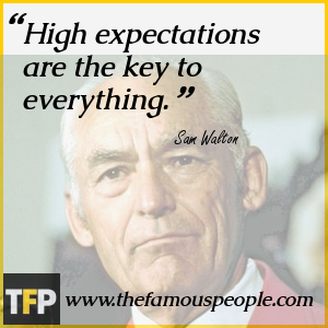 High expectations are the key to everything.