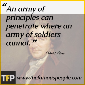 An army of principles can penetrate where an army of soldiers cannot.