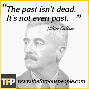 the historic accomplishments of william faulkner William faulkner was born in 1897 to a prominent family in new albany, mississippi a number of his ancestors were involved in the mexican-american war, the civil war, and the reconstruction several played a in the local railroad industry and political scene.