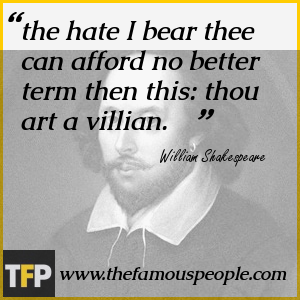the hate I bear thee can afford no better term then this: thou art a villian.