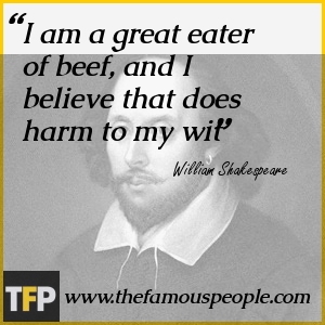 I am a great eater of beef, and I believe that does harm to my wit