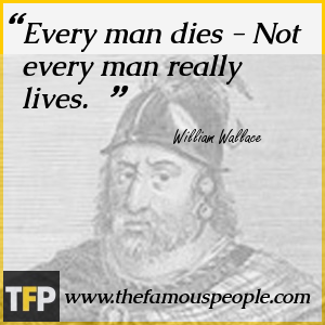 Every man dies, but not every man truly lives. by William ...