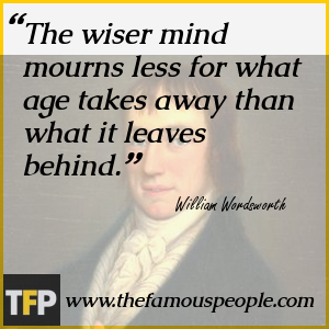 The wiser mind mourns less for what age takes away than what it leaves behind.