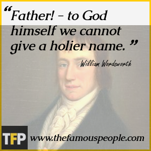 Father! - to God himself we cannot give a holier name.