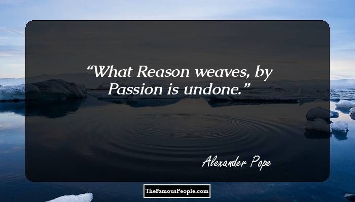 the life of alexander pope Enjoy the best alexander pope quotes at brainyquote quotations by alexander pope, english poet, born may 21, 1688 share with your friends.